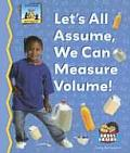 Lets All Assume, We Can Measure Volume!