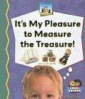 It's My Pleasure to Measure the Treasure!