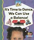 It's Time to Dance, We Can Use a Balance!