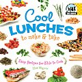 Cool Lunches to Make & Take: Easy Recipes for Kids to Cook