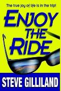 Enjoy the Ride How to Experience the True Joy of Life