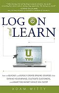 Log on and Learn: How to Quickly and Easily Create Online Courses That Expand Your Brand, Cultivate Customers, and Make You Money While