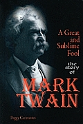 A Great and Sublime Fool: The Story of Mark Twain