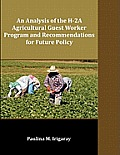 An Analysis of the H-2a Agricultural Guest Worker Program and Recommendations for Future Policy Cover