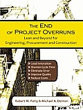 The End of Project Overruns: Lean and Beyond for Engineering, Procurement and Construction Cover