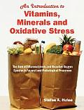 An  Introduction to Vitamins, Minerals and Oxidative Stress: The Role of Micronutrients and Reactive Oxygen Species in Normal and Pathological Process