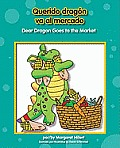 Dear Dragon/Querido Dragn #2: Querido Dragn Va Al Mercado/Dear Dragon Goes to the Market