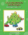 1,2,3 y los Colores de Querido Dragon, /Dear Dragon's Colors 1,2,3