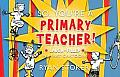 So, You're a Primary Teacher