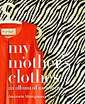 My Mother's Clothes: An Album of Memories