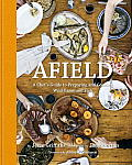 Afield: A Chef's Guide to Preparing and Cooking Wild Game and Fish Cover