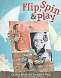 Flip Spin & Play Creating Interactive Scrapbook Pages