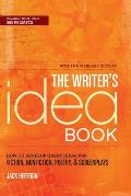 Writers Idea Book 10th Anniversary Edition How to Develop Great Ideas for Fiction Nonfiction Poetry & Screenplays