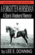 A Forgotten Horseman: A Son's Weekend Memoir