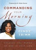 Commanding Your Morning Unleashing the Power of God in Your Life