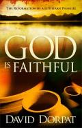 God Is Faithful: The Reformation of a Lutheran Pharisee