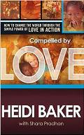 Compelled by Love: How to Change the World Through the Simple Power of Love in Action.