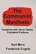 Communist Manifesto Complete with Seven Rarely Published Prefaces