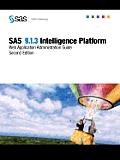 SAS(R) 9.1.3 Intelligence Platform: Web Application Administration Guide, Second Edition