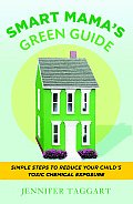 Smart Mamas Green Guide Simple Steps to Reduce Your Childs Toxic Chemical Exposure