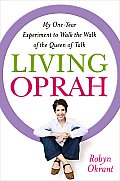 Living Oprah: My One-Year Experiment to Walk the Walk of the Queen of Talk Cover