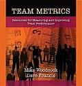 Team Metrics: Resources for Measuring and Improving Team Performance