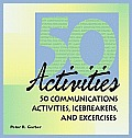 50 Communications Activities, Icebreakers, and Exercises