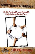 Scrappy Project Management: The 12 Predictable and Avoidable Pitfalls That Every Project Faces
