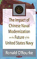 Impact Of Chinese Naval Modernization On The Future Of The United States Navy by Ronald O'rourke