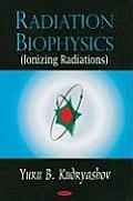 Radiation Biophysics (Ionizing Radiations)
