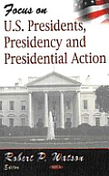 Focus on Us Presidents, Presidency and Presidential Action
