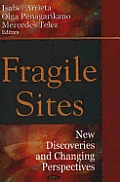 Fragile Sites: New Discoveries and Changing Perspectives