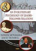Evolutionary Psychology of Leader-Follower Relations