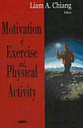 Motivation of Exercise and Physical Activity. Liam A. Chiang, Editor