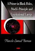 Primer in Black Holes, Mach's Principle and Gravitational Energy