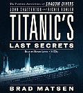 Titanics Last Secrets The Further Adventures of Shadow Divers