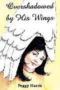 Overshadowed by His Wings
