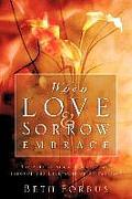 When Love & Sorrow Embrace
