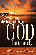 Knowing the True and Living God Intimately