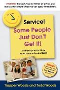 Service! Some People Just Don't Get It!: A Simple and Powerful Plan for Creating Magnetic Customer Service!