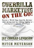 Guerrilla Marketing on the Go!: Become a World Class Guerrilla Marketer While Driving Your Car, Walking, Jogging, or Listening to Your Portable MP3 Pl