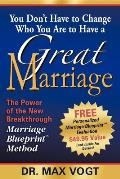 You Don't Have to Change Who You Are to Have a Great Marriage: The Power of the New Breakthrough Marriage Blueprint Method