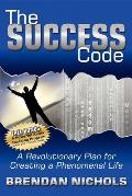 The Success Code: A Revolutionary Plan for Creating a Phenomenal Life!