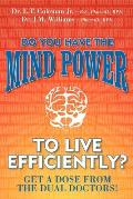 Do You Have the Mind Power to Live Efficiently?: Get a Dose from the Dual Doctors!