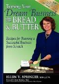 Turning Your Dream Business Into Your Bread & Butter: Recipes for Running a Successful Business from Scratch