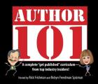 Author 101: A Complete Get Published Curriculum - From Top Industry Insiders