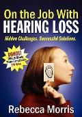 On the Job with Hearing Loss: Hidden Challenges Successful Solutions