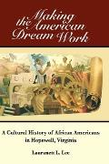 Making the American Dream Work: A Cultural History of African Americans in Hopewell, Virginia