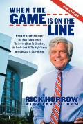 When the Game Is on the Line: From the Man Who Brought the Heat to Miami and the Browns Back to Cleveland: An Inside Look at the High-Stakes World o