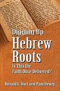 Digging Up Hebrew Roots: Is This the Faith Once Delivered?